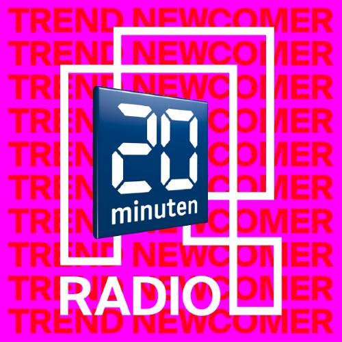 20 Minuten Radio - Trend / Newcomer