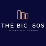 Doctor Pundit Radio - The Big '80s